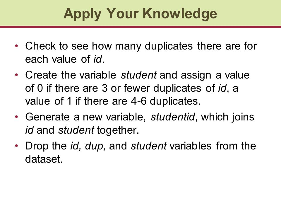 Apply Your Knowledge Check to see how many duplicates there are for each value of id.