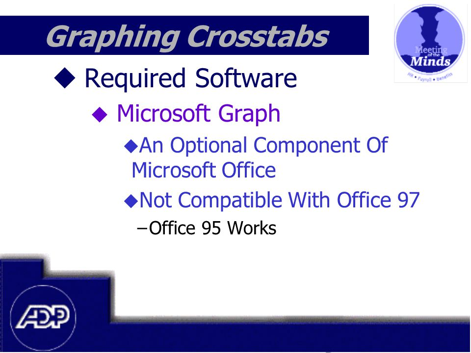 Meeting of the Minds 1999 Graphing Crosstabs  Required Software  Microsoft Graph  An Optional Component Of Microsoft Office  Not Compatible With Office 97 –Office 95 Works