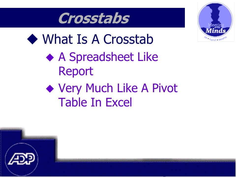 Meeting of the Minds 1999 Crosstabs  What Is A Crosstab  A Spreadsheet Like Report  Very Much Like A Pivot Table In Excel