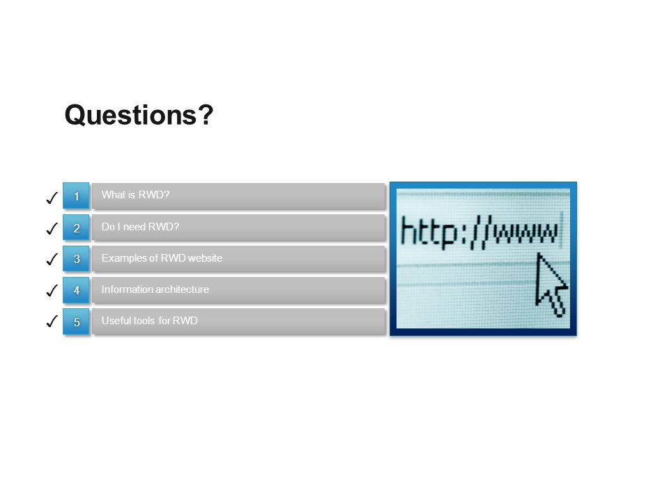 Questions. What is RWD. Examples of RWD website Useful tools for RWD Do I need RWD.