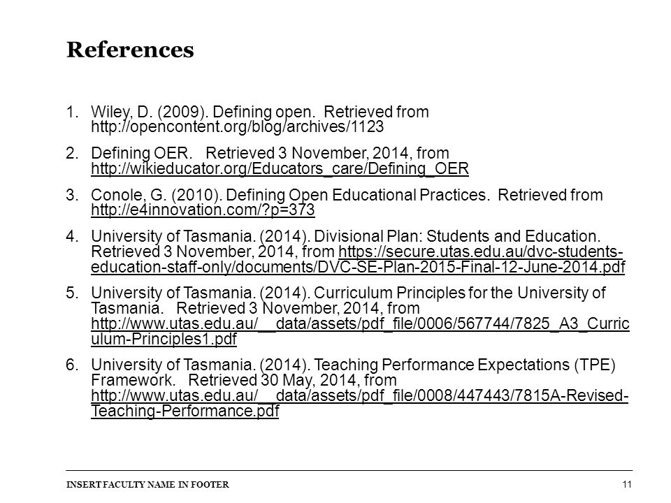 References 1.Wiley, D. (2009). Defining open. Retrieved from http://opencontent.org/blog/archives/1123 2.Defining OER. Retrieved 3 November, 2014, fro