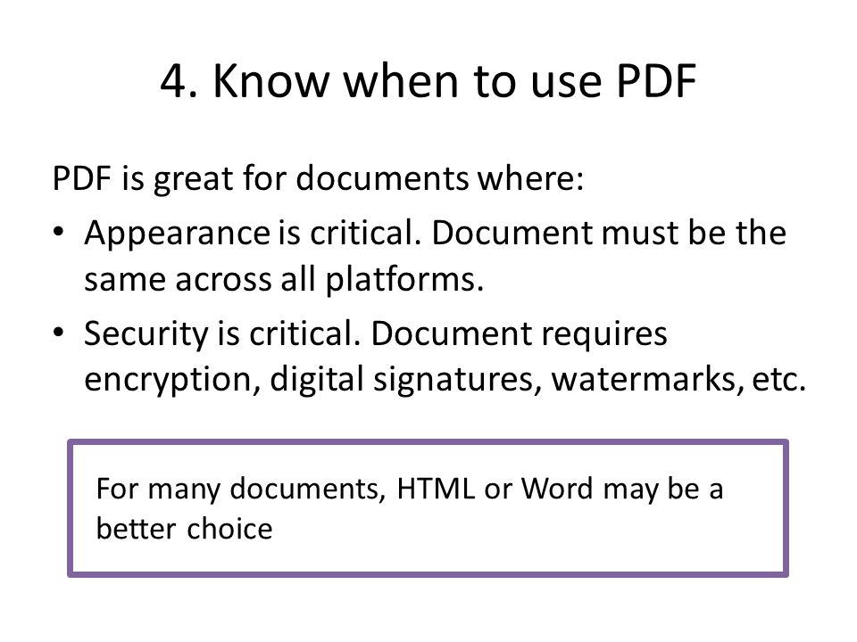 4. Know when to use PDF PDF is great for documents where: Appearance is critical.