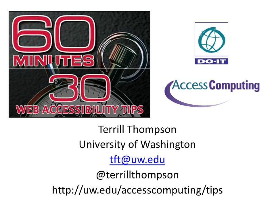 Terrill Thompson University of Washington tft@uw.edu @terrillthompson http://uw.edu/accesscomputing/tips