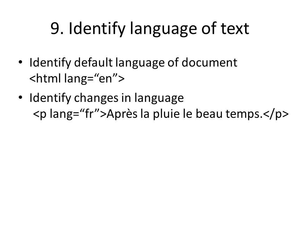 9. Identify language of text Identify default language of document Identify changes in language Après la pluie le beau temps.