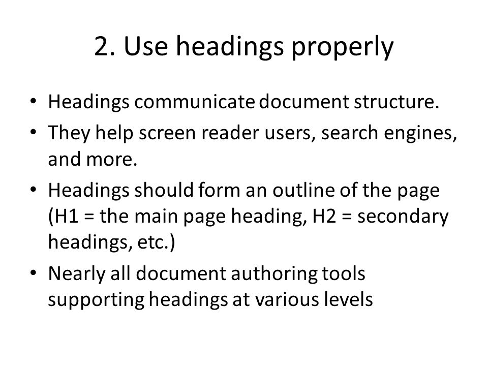 2. Use headings properly Headings communicate document structure.