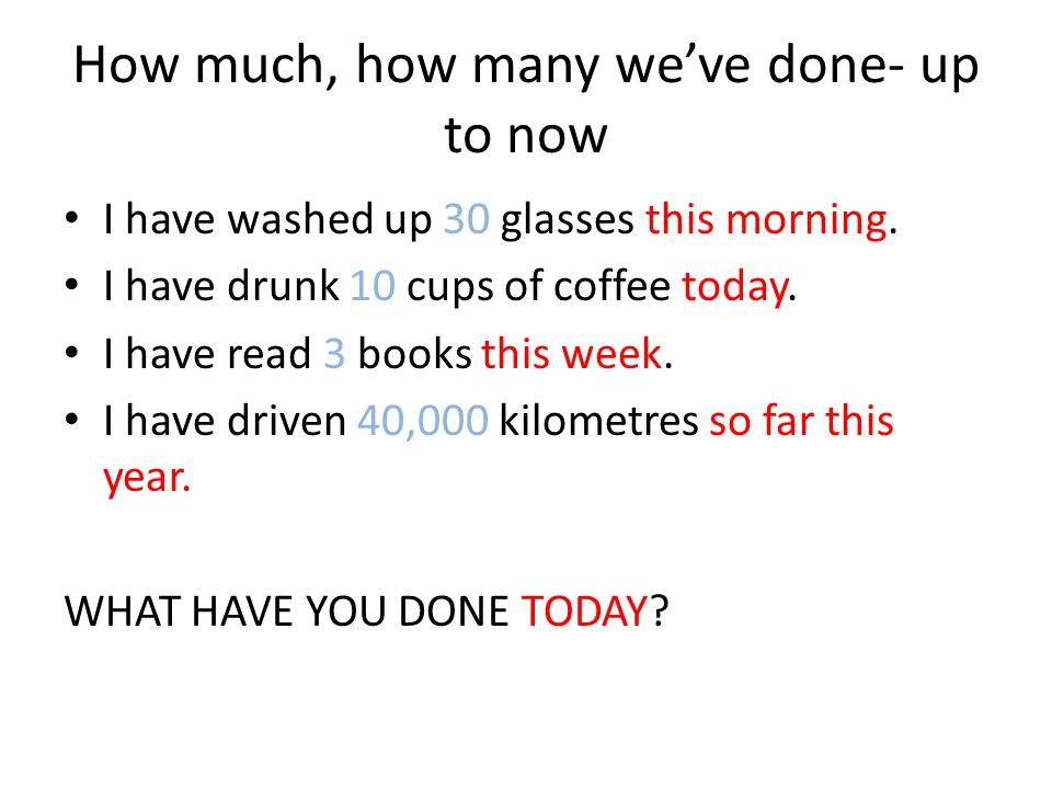 How much, how many we've done- up to now I have washed up 30 glasses this morning.