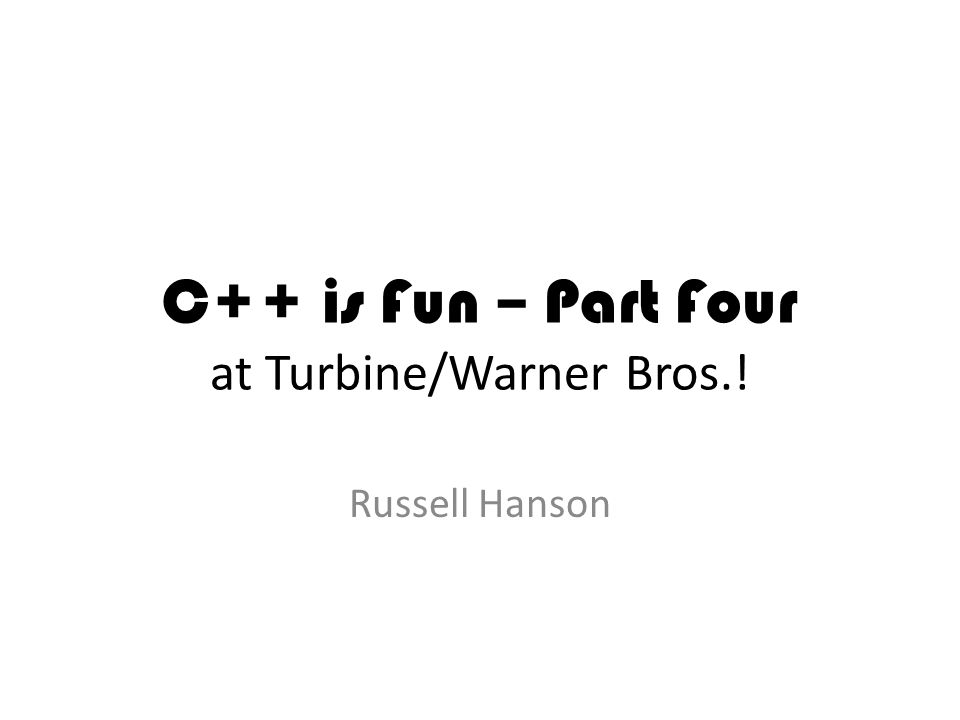 C++ is Fun – Part Four at Turbine/Warner Bros.! Russell Hanson