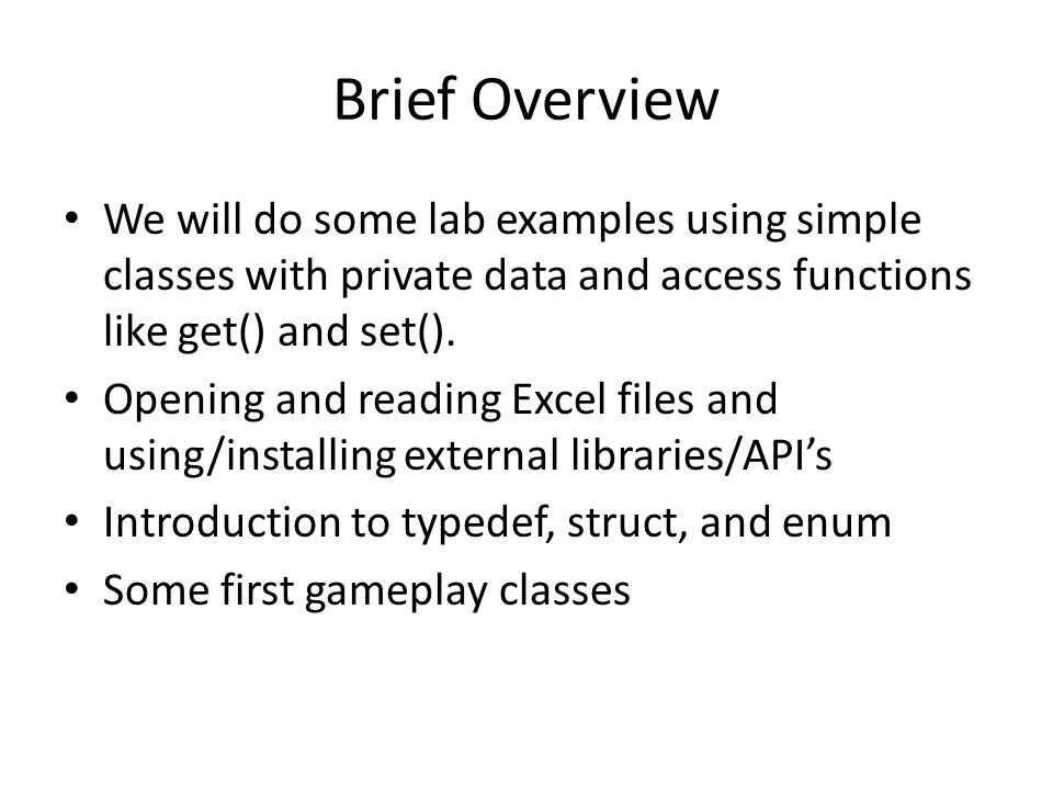Brief Overview We will do some lab examples using simple classes with private data and access functions like get() and set().