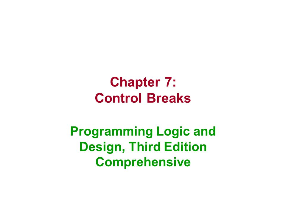 2 Objectives After studying Chapter 7, you should be able to: Understand control break logic Perform single-level control breaks Use control data within a heading in a control break module