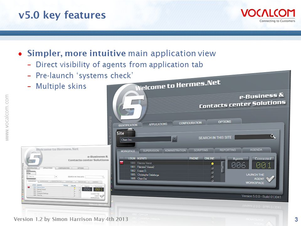 www.vocalcom.com Version 1.2 by Simon Harrison May 4th 2013 v5.0 key features  Simpler, more intuitive main application view –Direct visibility of ag