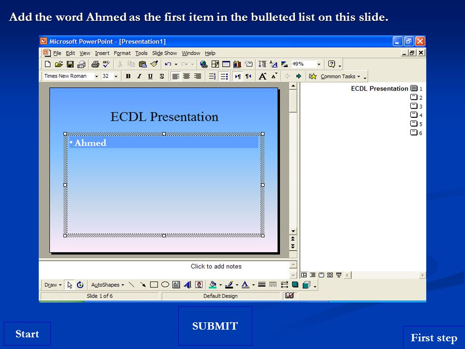 Start Add the word Ahmed as the first item in the bulleted list on this slide.