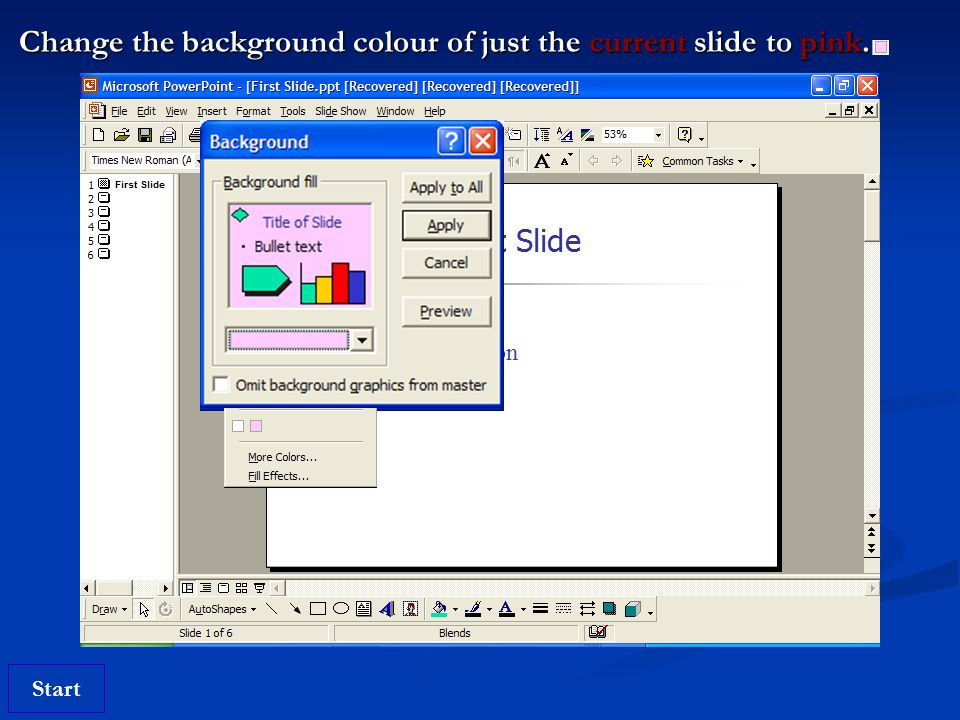 Start Change the background colour of just the current slide to pink.