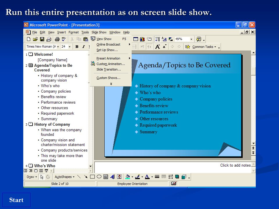 Start Run this entire presentation as on screen slide show.