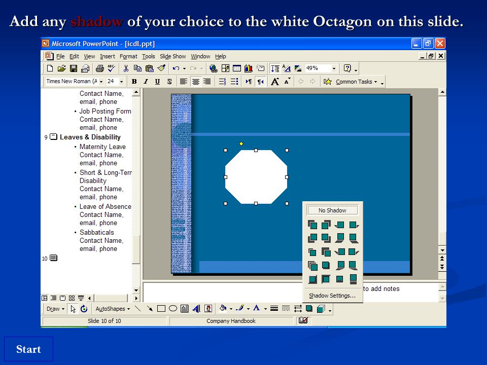 Start Add any shadow of your choice to the white Octagon on this slide.