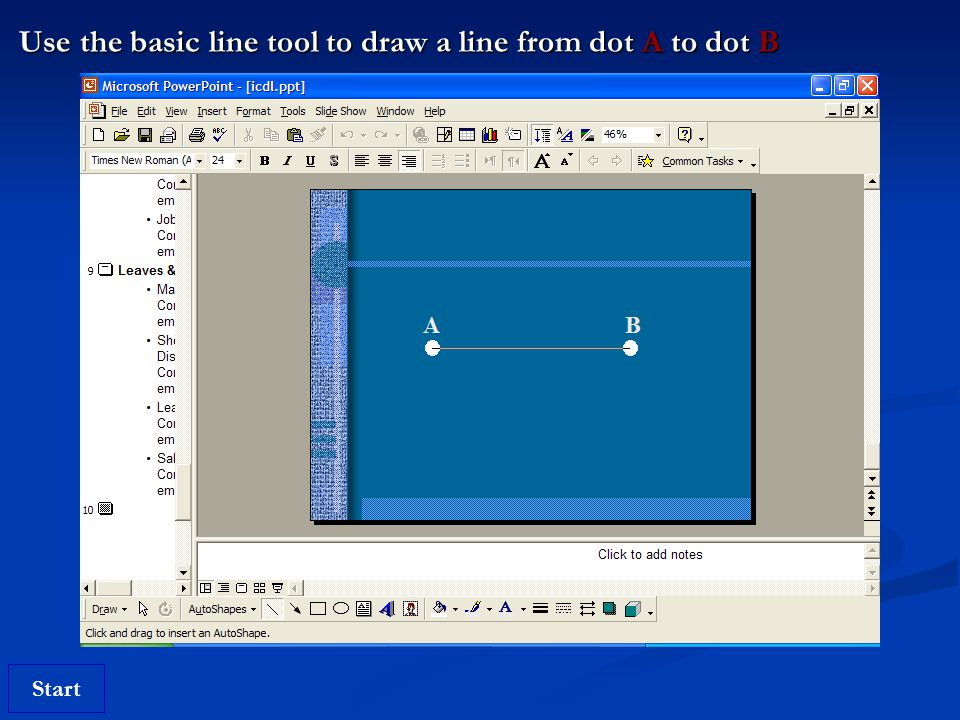 Start Use the basic line tool to draw a line from dot A to dot B