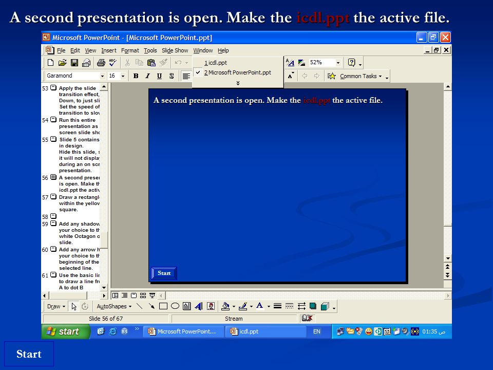 Start A second presentation is open. Make the icdl.ppt the active file.