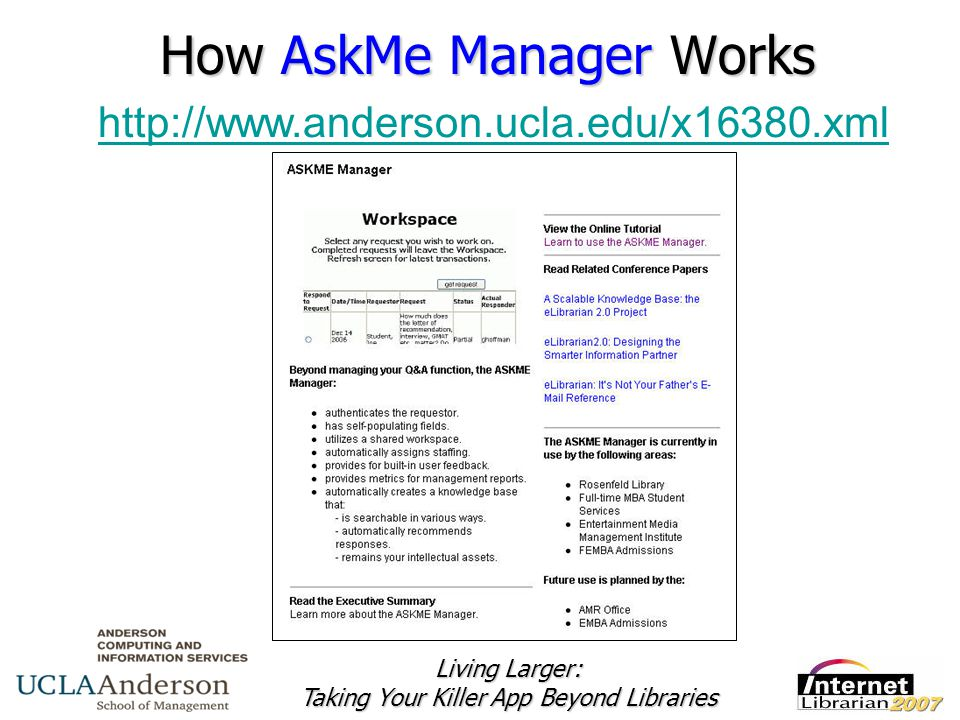 Living Larger: Taking Your Killer App Beyond Libraries How AskMe Manager Works http://www.anderson.ucla.edu/x16380.xml