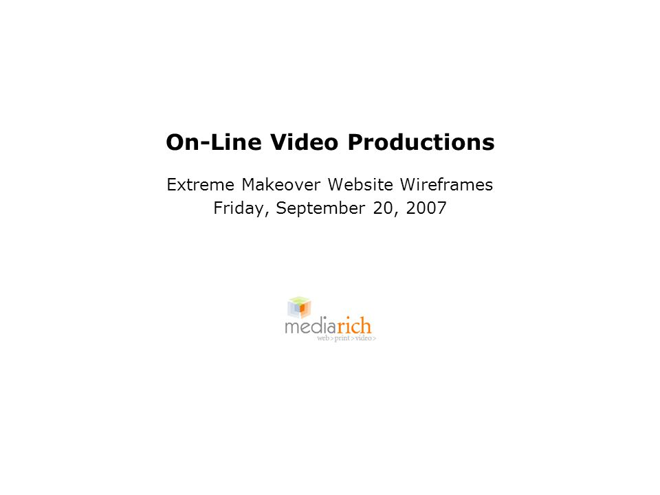 On-Line Video Productions Extreme Makeover Website Wireframes Friday, September 20, 2007