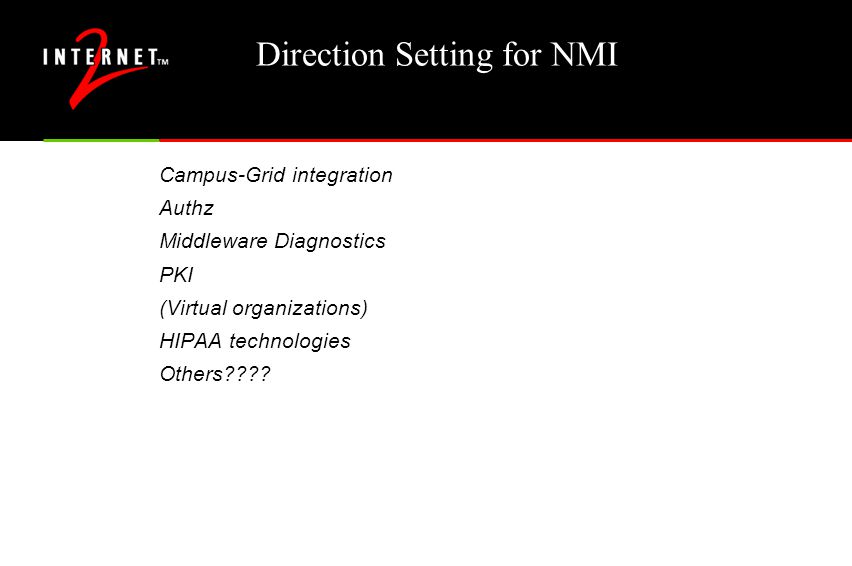 Direction Setting for NMI Campus-Grid integration Authz Middleware Diagnostics PKI (Virtual organizations) HIPAA technologies Others????
