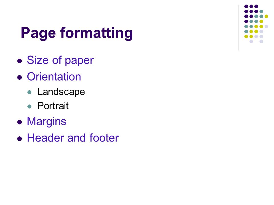 Page formatting Size of paper Orientation Landscape Portrait Margins Header and footer