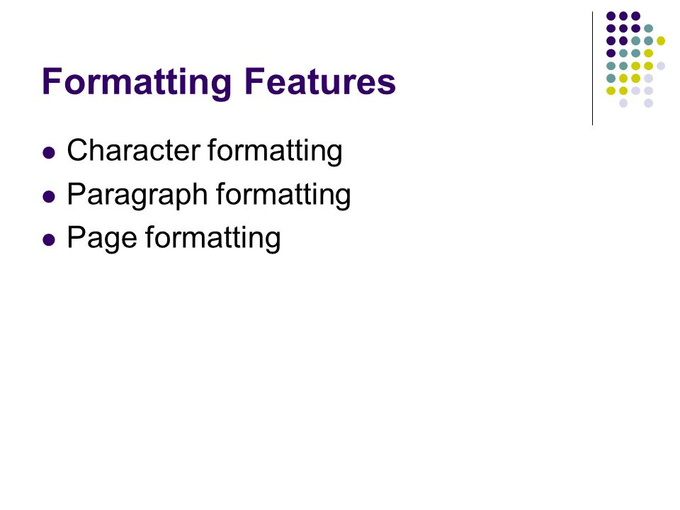 Formatting Features Character formatting Paragraph formatting Page formatting