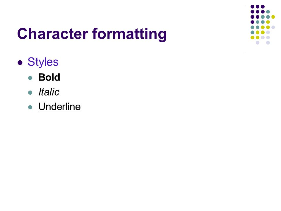Character formatting Styles Bold Italic Underline