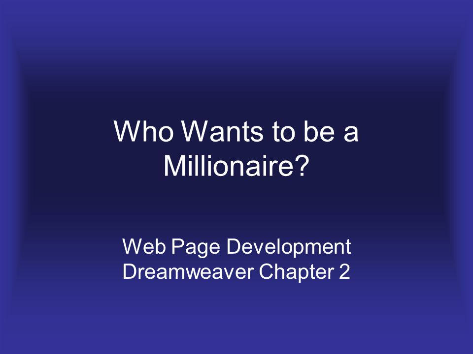 Who Wants to be a Millionaire Web Page Development Dreamweaver Chapter 2