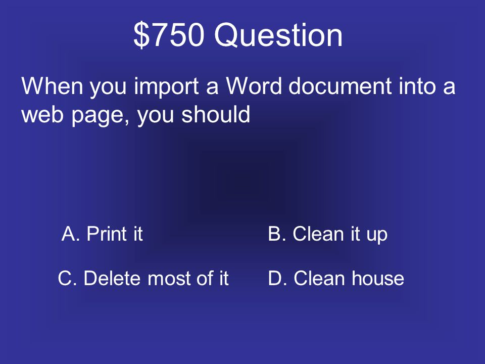 $750 Question When you import a Word document into a web page, you should A.