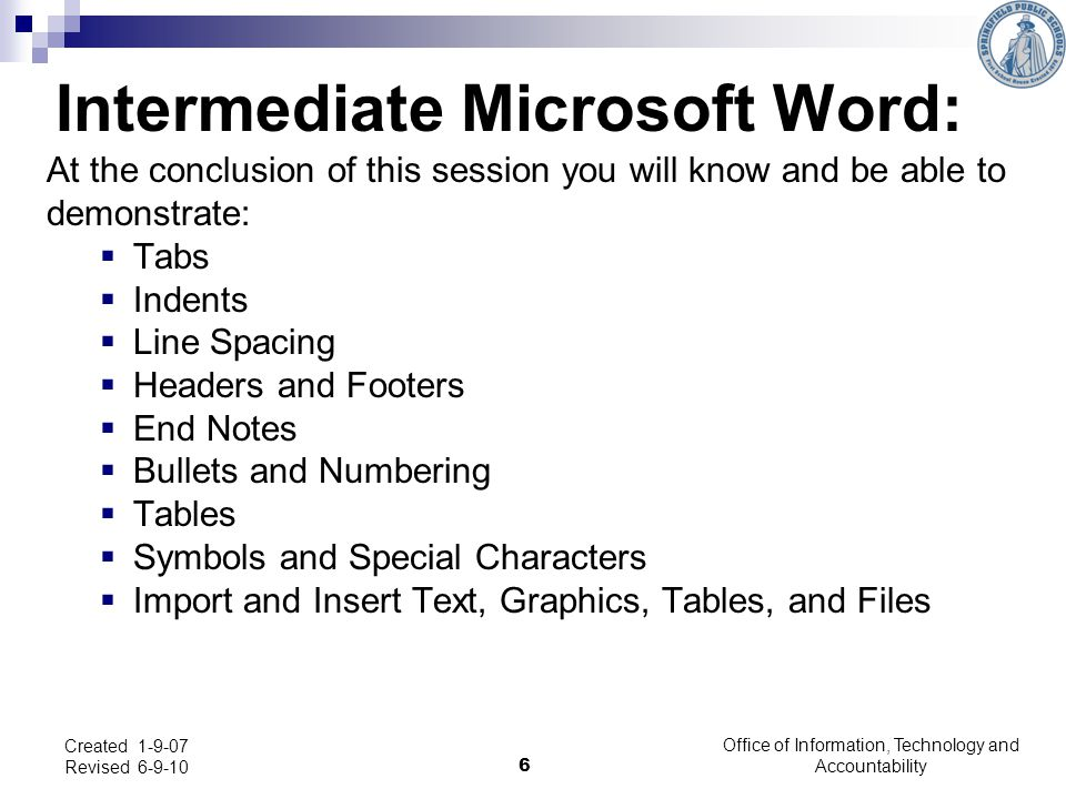 Office of Information, Technology and Accountability 17 Microsoft Word - Intermediate Users: In order to ensure that the object will be positioned on our page without any conflict (without the right clicking and use of text wrapping ) we will need to create a table.