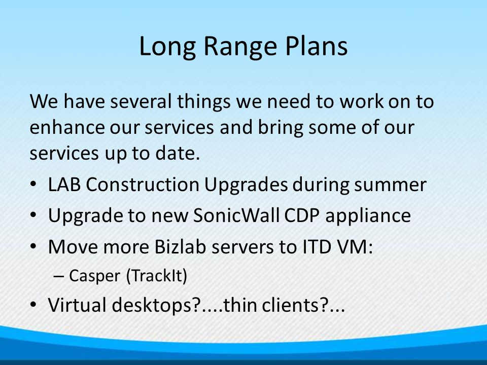 Long Range Plans We have several things we need to work on to enhance our services and bring some of our services up to date.