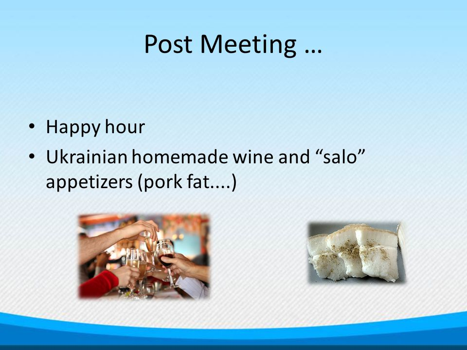 Post Meeting … Happy hour Ukrainian homemade wine and salo appetizers (pork fat....)