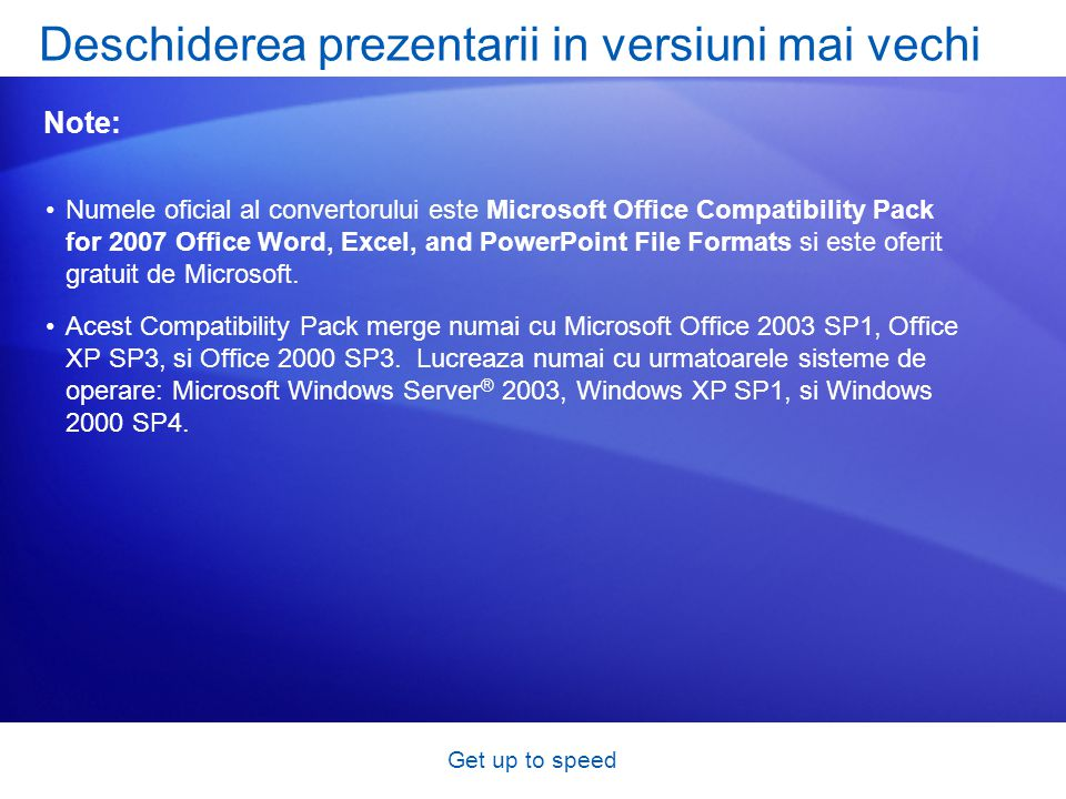 Get up to speed Numele oficial al convertorului este Microsoft Office Compatibility Pack for 2007 Office Word, Excel, and PowerPoint File Formats si e