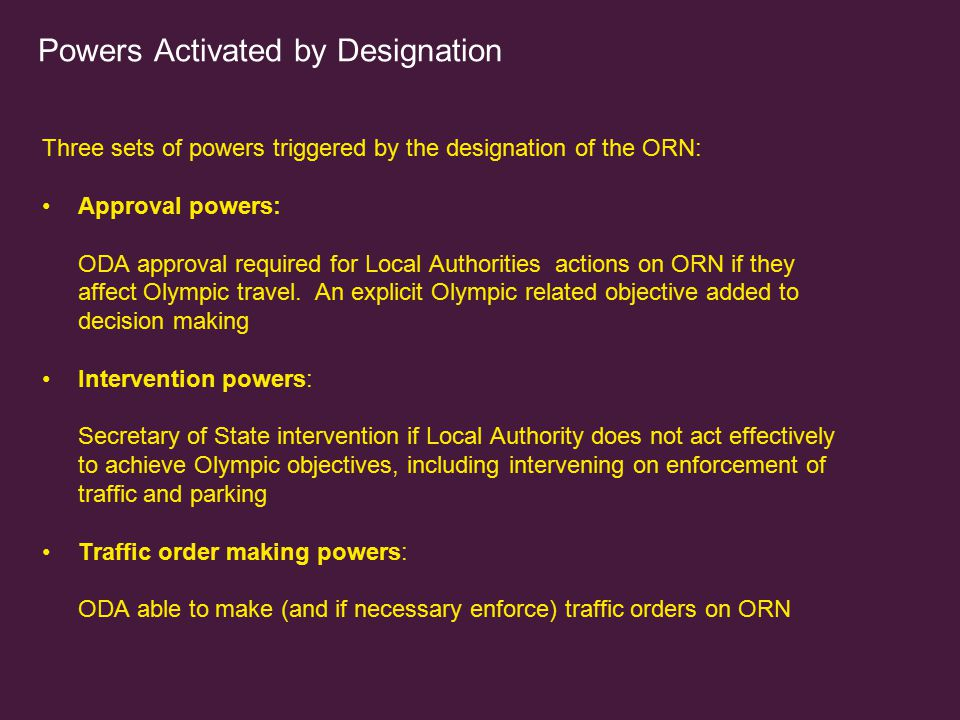 Powers Activated by Designation Three sets of powers triggered by the designation of the ORN: Approval powers: ODA approval required for Local Authori