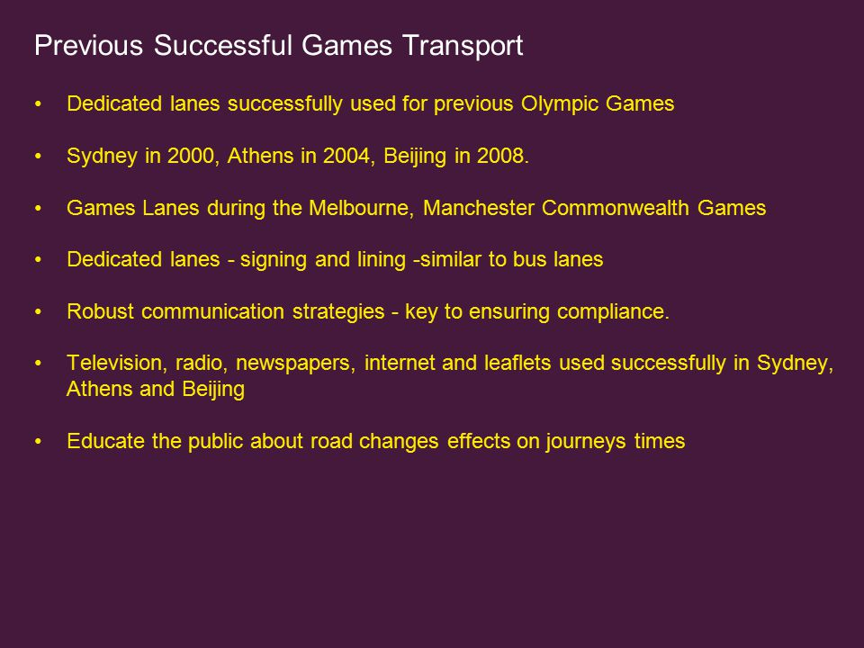 Previous Successful Games Transport Dedicated lanes successfully used for previous Olympic Games Sydney in 2000, Athens in 2004, Beijing in 2008.