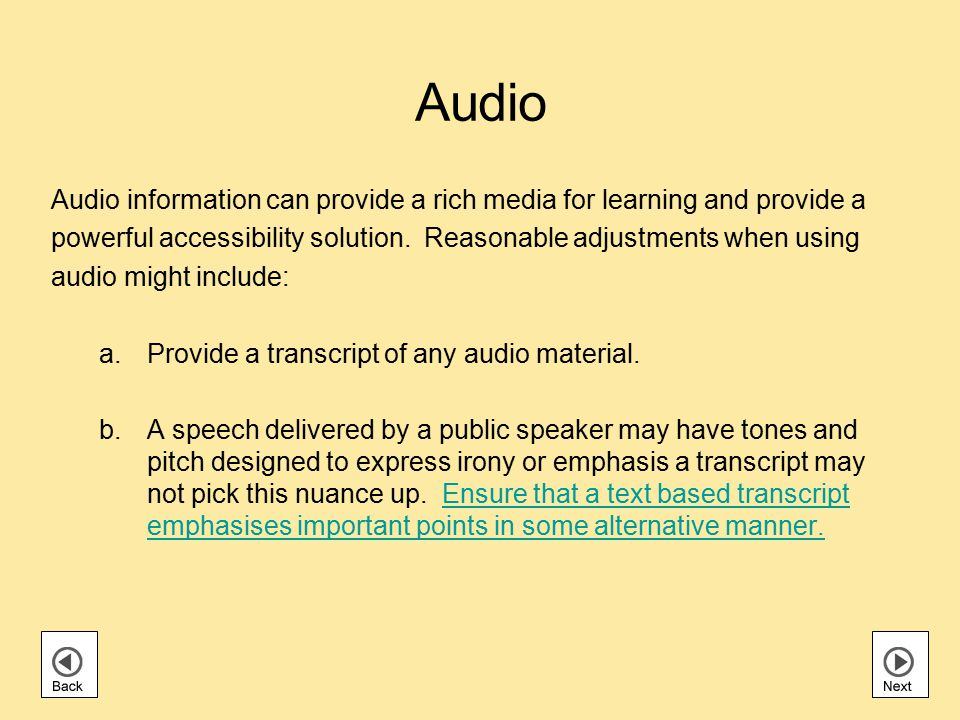 Audio Audio information can provide a rich media for learning and provide a powerful accessibility solution.