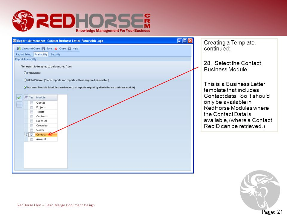 RedHorse CRM – Basic Merge Document Design Page: 21 Creating a Template, continued: 28. Select the Contact Business Module. This is a Business Letter