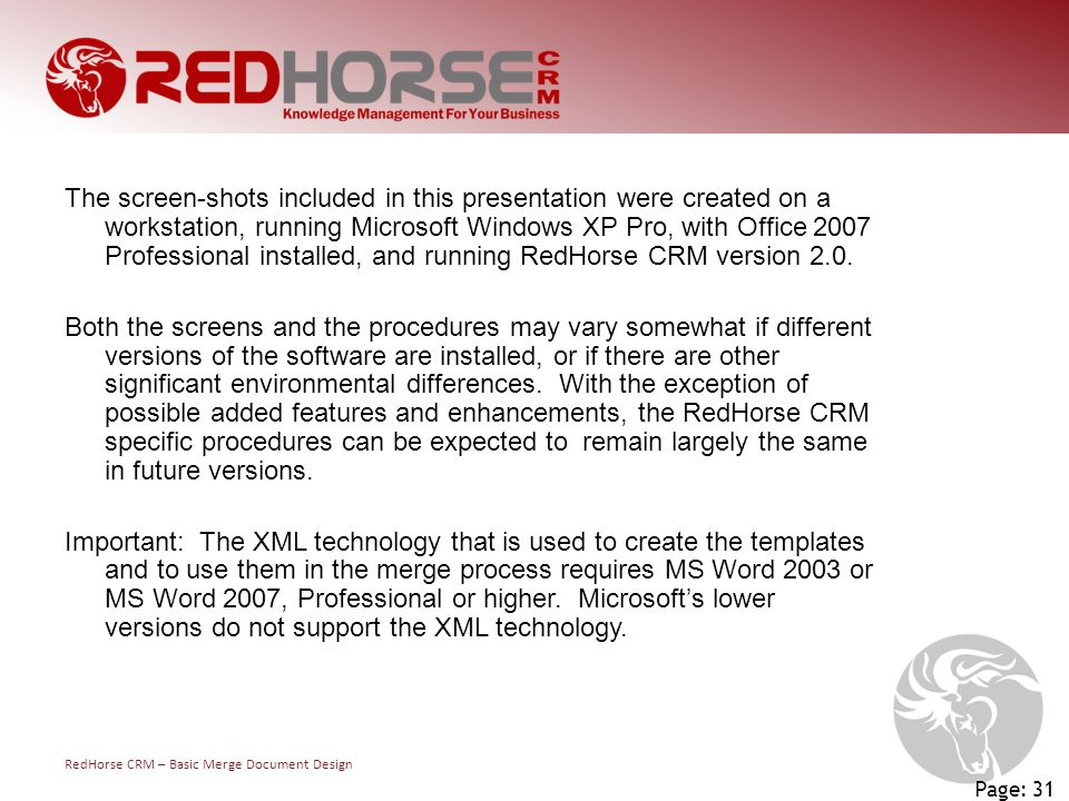 RedHorse CRM – Basic Merge Document Design Page: 31 The screen-shots included in this presentation were created on a workstation, running Microsoft Wi