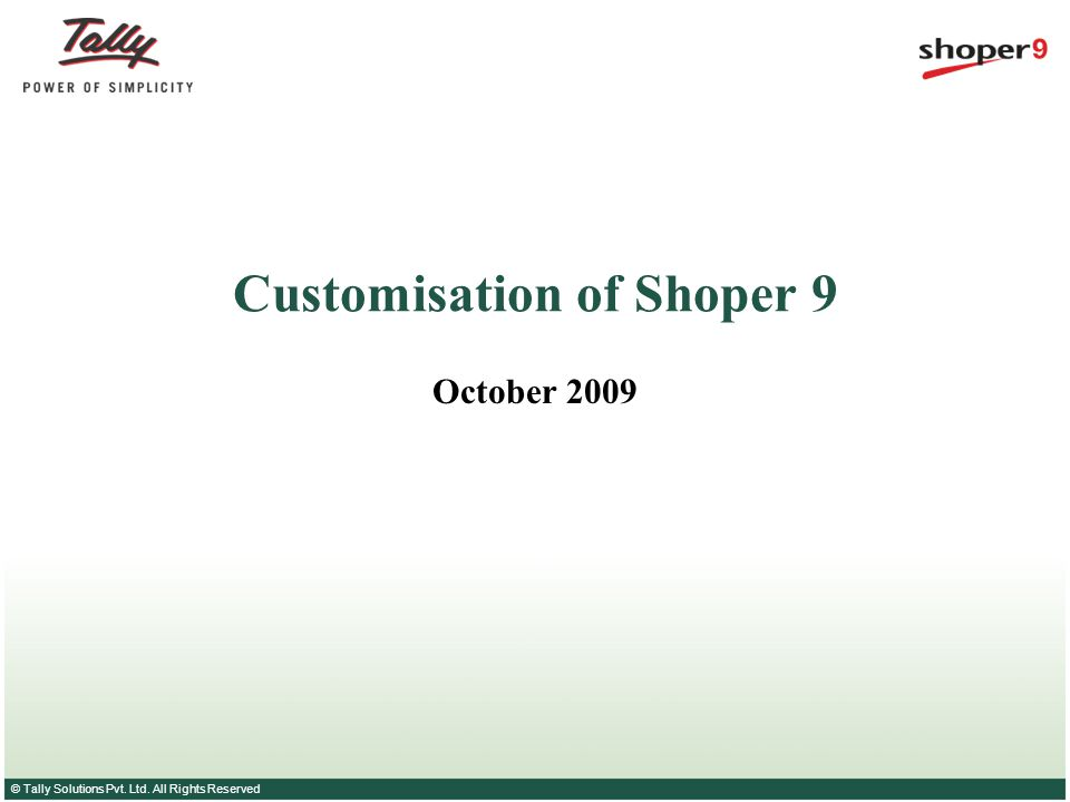 © Tally Solutions Pvt. Ltd. All Rights Reserved Customisation of Shoper 9 October 2009