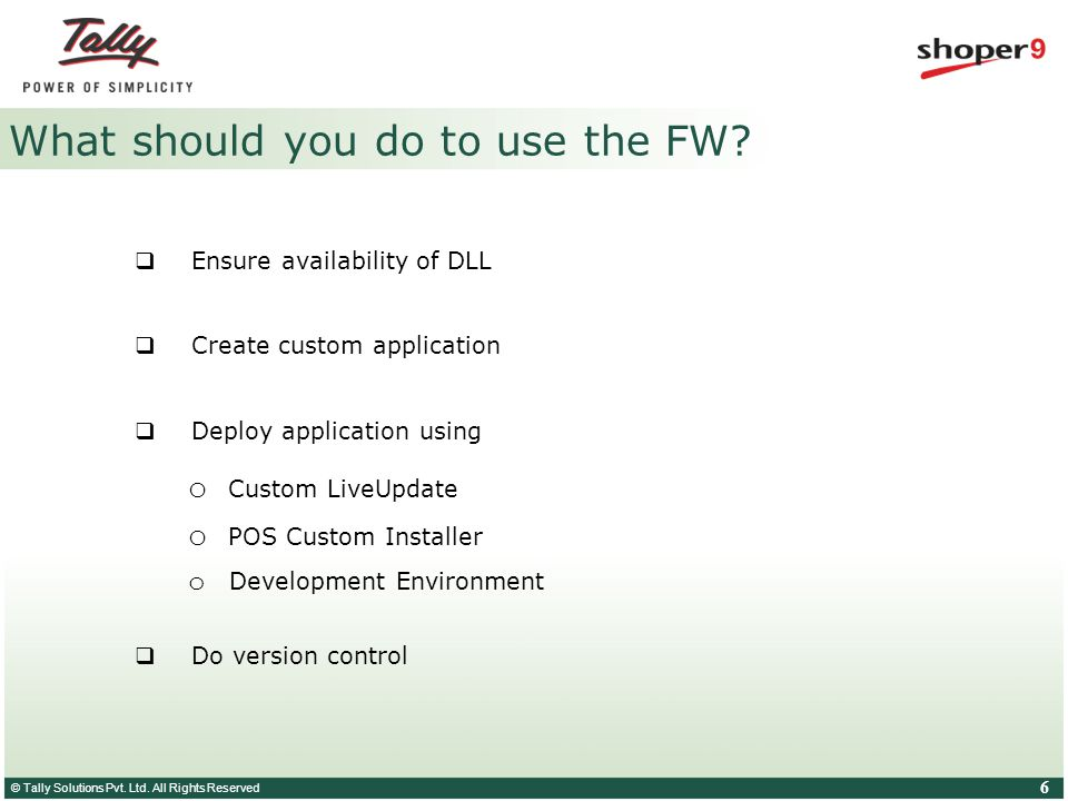 © Tally Solutions Pvt. Ltd. All Rights Reserved 6 What should you do to use the FW.
