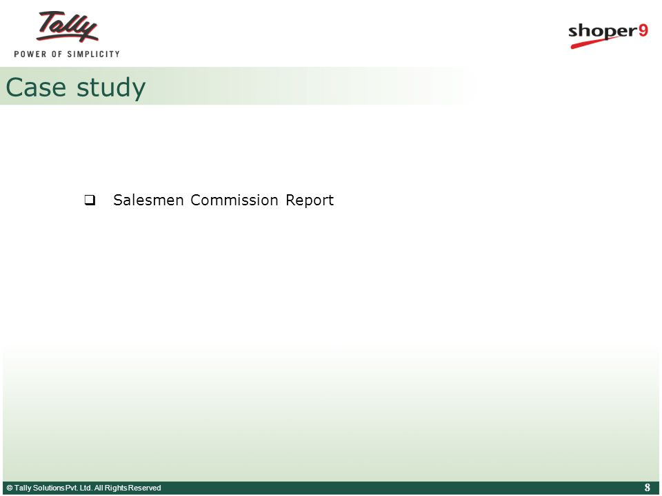 © Tally Solutions Pvt. Ltd. All Rights Reserved 8 Case study  Salesmen Commission Report