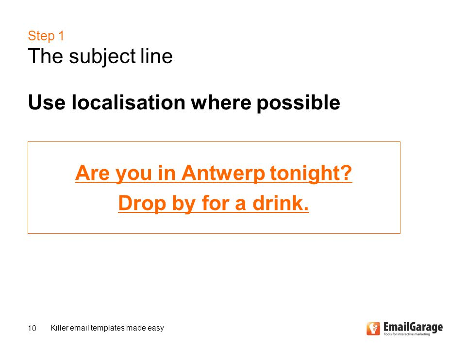 Step 1 The subject line Use localisation where possible Killer email templates made easy 10 Are you in Antwerp tonight.
