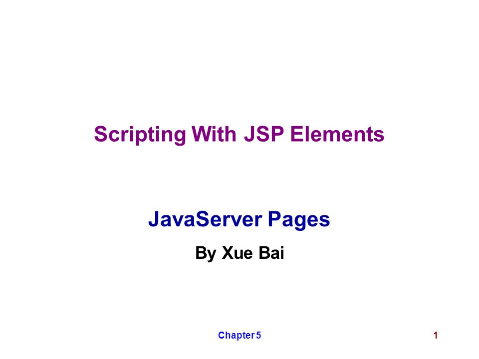 Chapter 51 Scripting With JSP Elements JavaServer Pages By Xue Bai
