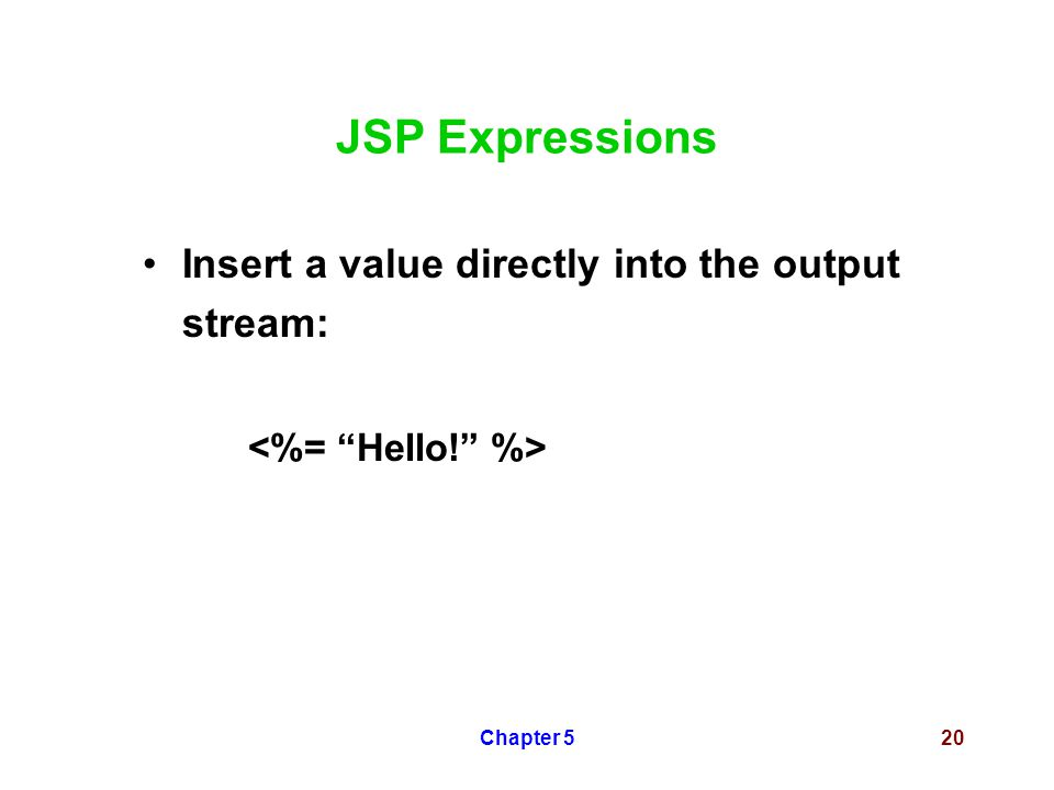 Chapter 520 JSP Expressions Insert a value directly into the output stream: