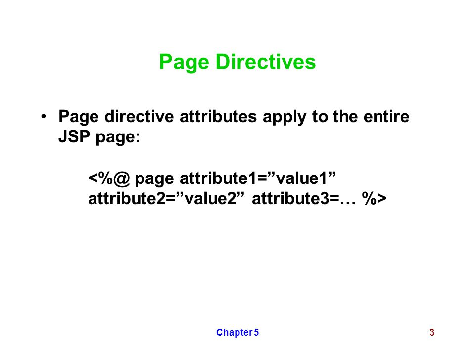 Chapter 53 Page Directives Page directive attributes apply to the entire JSP page: