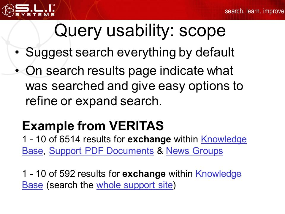 Query usability: scope Suggest search everything by default On search results page indicate what was searched and give easy options to refine or expand search.