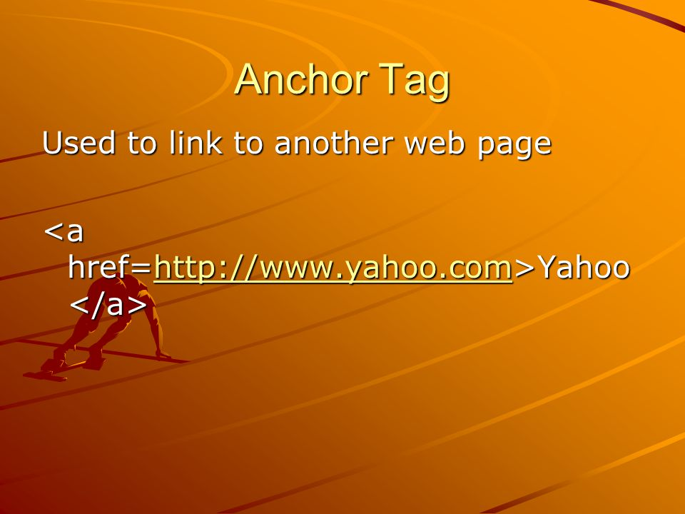 Anchor Tag Used to link to another web page Yahoo Yahoo http://www.yahoo.com