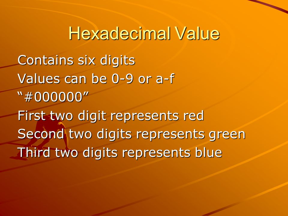 """Hexadecimal Value Contains six digits Values can be 0-9 or a-f """"#000000"""" First two digit represents red Second two digits represents green Third two d"""