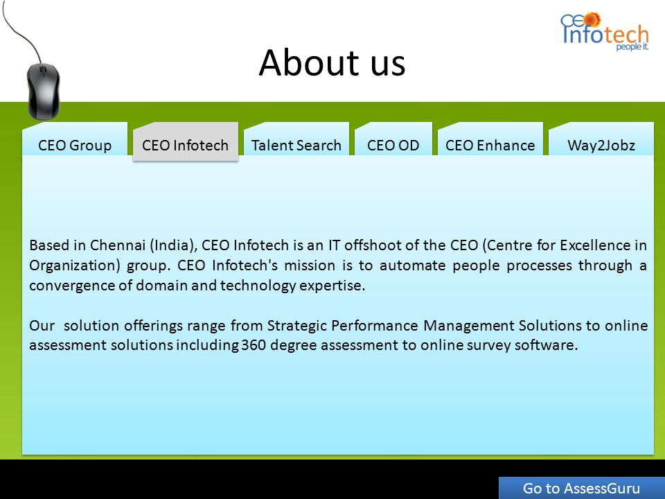 About us CEO Group Talent Search CEO OD CEO Enhance Way2Jobz Based in Chennai (India), CEO Infotech is an IT offshoot of the CEO (Centre for Excellenc