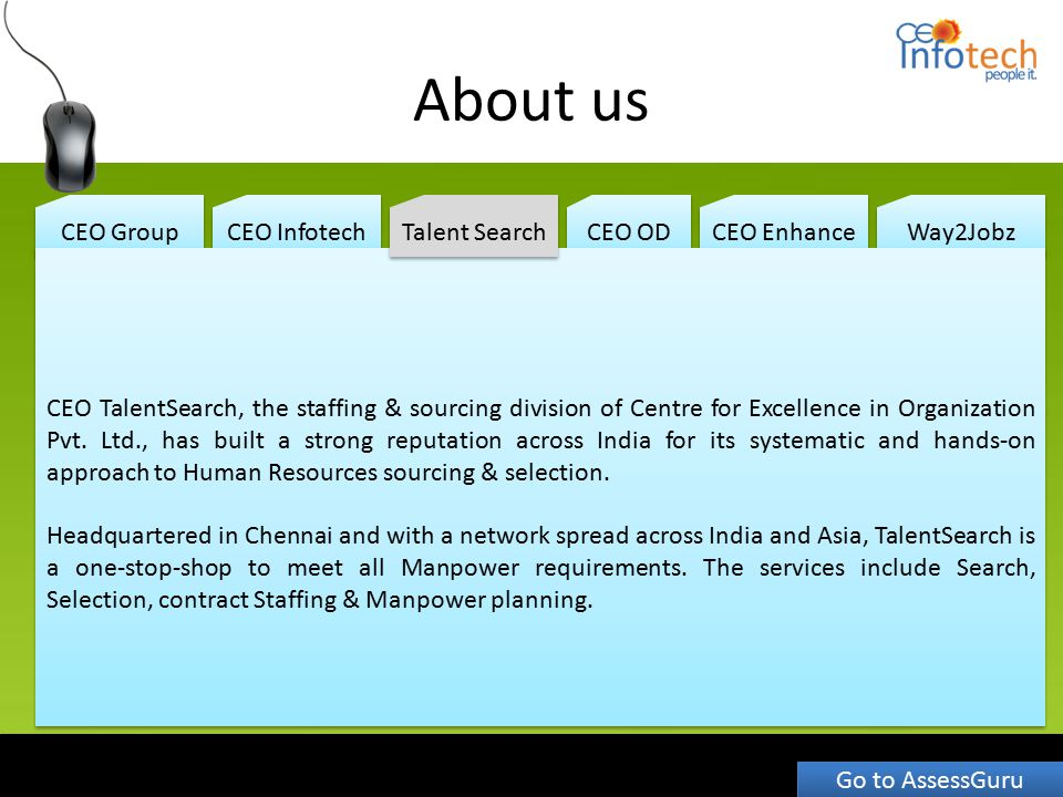 About us CEO Group CEO Infotech CEO OD CEO Enhance Way2Jobz CEO TalentSearch, the staffing & sourcing division of Centre for Excellence in Organizatio