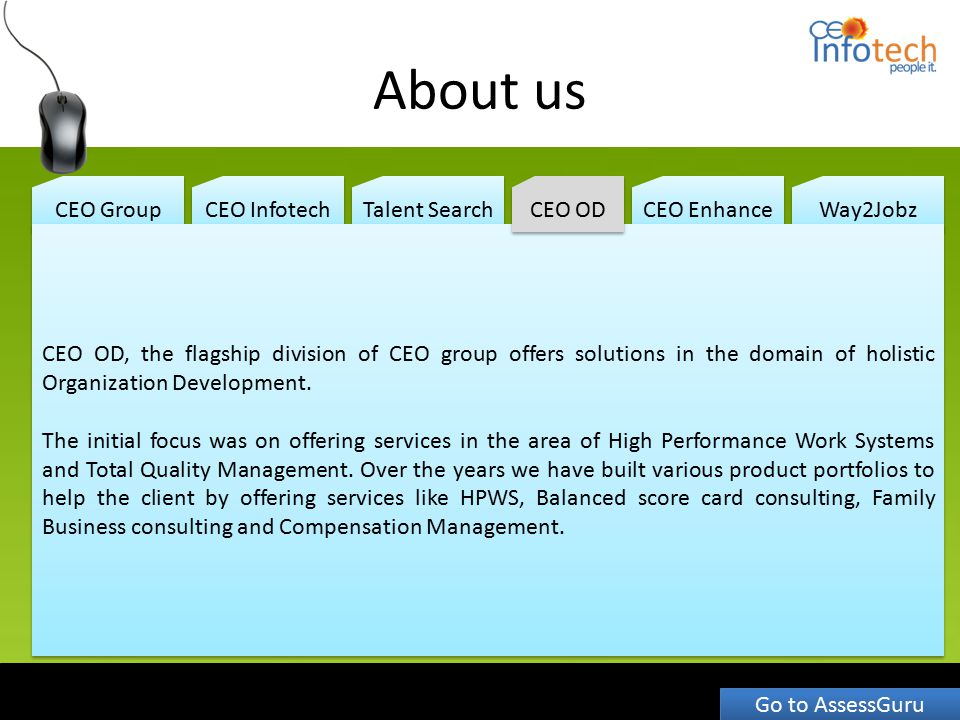 About us CEO Group CEO Infotech Talent Search CEO Enhance Way2Jobz CEO OD, the flagship division of CEO group offers solutions in the domain of holist